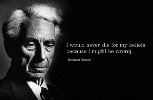 ... Would Never Die For My Belief Because I Might Be Wrong - Belief Quote