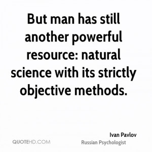 But man has still another powerful resource: natural science with its ...