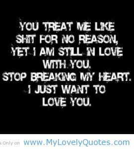 You treat me like shit for no reason