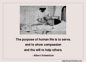the purpose of human life is to serve and to show compassion and the ...