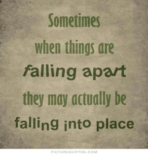 Sometimes when things are falling apart, they may actually be falling ...