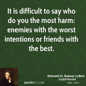 ... most harm: enemies with the worst intentions or friends with the best