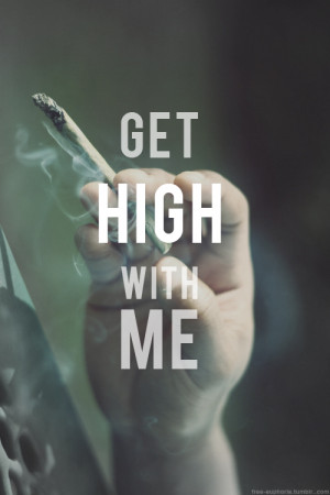 get high with me…""