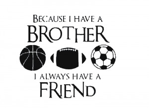 Decal Quote Vinyl Brothers Friends Kid Room Sports Decor Wall Quote ...