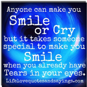 Anyone can make you Smile or Cry but it takes someone special to make ...