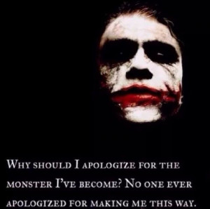 Why Should I Apologize for the Monster Ive Become