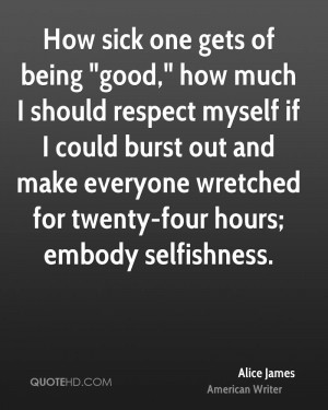 alice-james-writer-quote-how-sick-one-gets-of-being-good-how-much-i ...