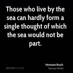 who live by the sea can hardly form a single thought of which the sea ...