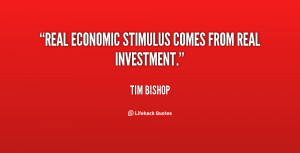 """Real economic stimulus comes from real investment."""""""