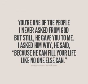"... him why, he said, ""Because he can fill your life like no one else"