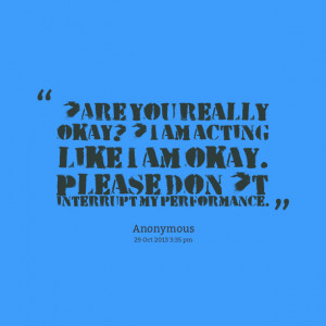 Quotes Picture: 'are you really okay?' i am acting like i am okay ...