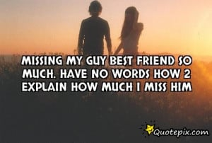 Missing my guy best friend so much. Have no words how 2 explain how ...