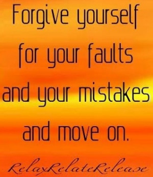 ... Yourself For Your Faults And Your Mistakes And Move On - Mistake Quote