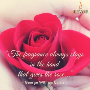 ... in the hand that gives the rose...