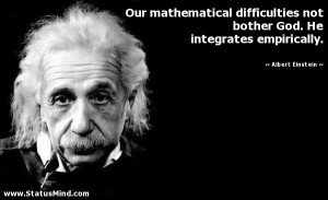 ... He integrates empirically. - Albert Einstein Quotes - StatusMind.com