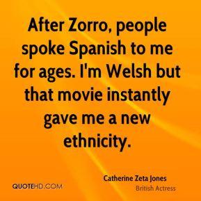 Catherine Zeta Jones - After Zorro, people spoke Spanish to me for ...