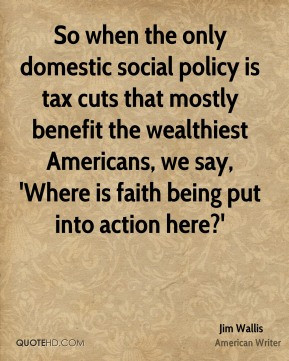 Jim Wallis - So when the only domestic social policy is tax cuts that ...