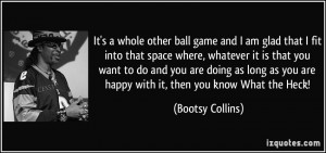 It's a whole other ball game and I am glad that I fit into that space ...