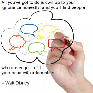 Walt Disney Quote - All you've got to do is own up to your ignorance ...