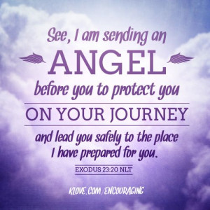 See, I Am Sending An Angel Before You To Protect You On Your Journey ...