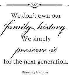 Preserve your family history for the next generation. Rosemary Alva ...