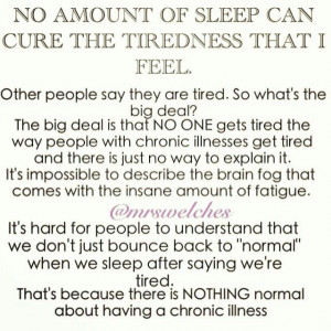 No amount of sleep can cure the tiredness that I feel.