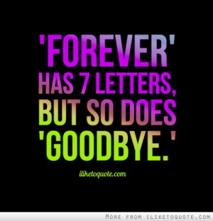 Forever' has 7 letters, but so does 'Goodbye.'