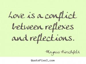 Magnus Hirschfeld picture quotes - Love is a conflict between reflexes ...