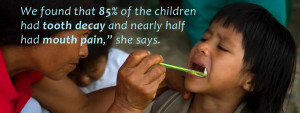 We found that 85% of the children had tooth decay and nearly half had ...