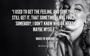 File Name : quote-Marilyn-Monroe-i-used-to-get-the-feeling-and-253852 ...