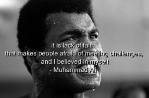 ... Afraid Of Meeting Challenges, And I Believed In Myself. - Muhammad Ali
