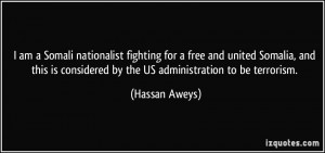 am a Somali nationalist fighting for a free and united Somalia, and ...