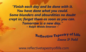 ... Tomorrow is a new day. You shall begin it serenely and with too high a