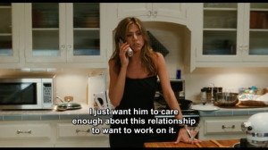 ... about this relationship to want to work on it. The Break-Up quotes
