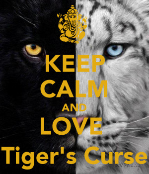 KEEP CALM AND LOVE Tiger's Curse