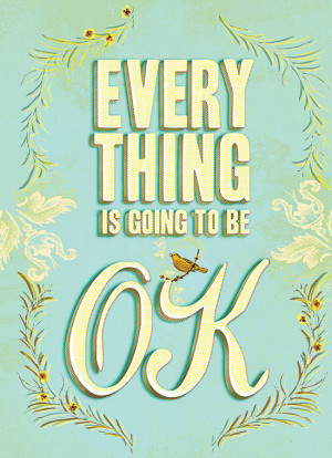 Everything Is Going to Be OK , a pocket-sized collection of optimistic ...