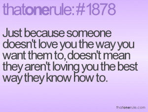 Just because someone doesn't love you the way you want them to, doesn ...