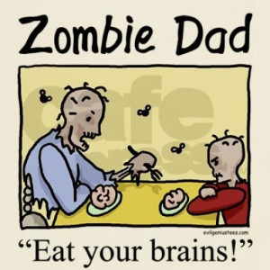 Zombie dad - eat your brains!
