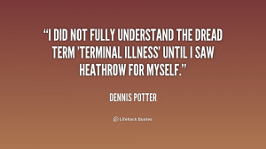 did not fully understand the dread term 'terminal illness' until I ...