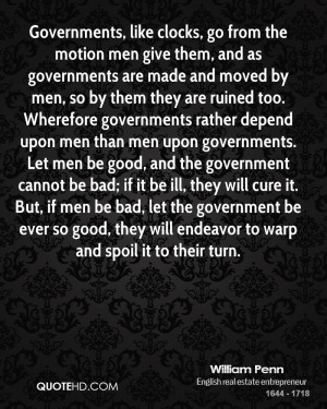 Wherefore governments rather depend upon men than men upon governments ...