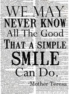 We may never know all the good that a simple smile can do. - Mother ...