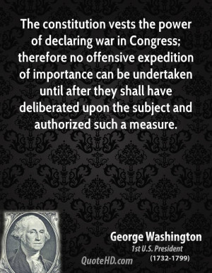 The constitution vests the power of declaring war in Congress ...