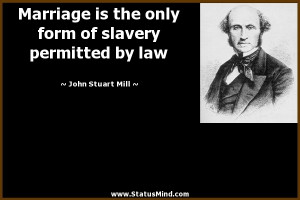 ... of slavery permitted by law - John Stuart Mill Quotes - StatusMind.com