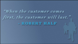 When the customer comes first, the customer will last.""