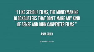 like serious films, the moneymaking blockbusters that don't make any ...