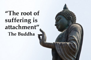 The root of suffering is attachment