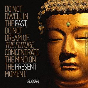Do Not Dwell In The Past Buddha Advice Quote Picture