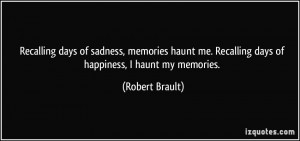 Recalling days of sadness, memories haunt me. Recalling days of ...