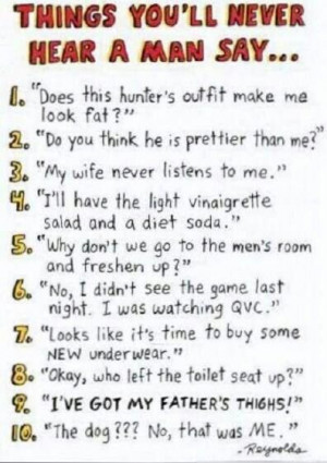 Things you'll never hear a man say.....