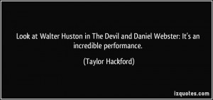 Look at Walter Huston in The Devil and Daniel Webster: It's an ...